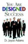 You Are Designed for Success - Joyce Adams