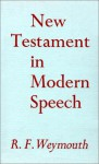 New Testament in Modern Speech-OE - Richard Francis Weymouth