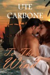 To the Wind (Anton and Lenora #2) - Ute Carbone