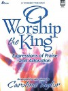 O Worship the King: Expressions of Praise and Adoration - Carolyne Taylor
