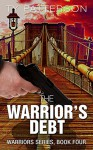 The Warrior's Debt (Warriors Series of Crime Action Thrillers Book 4) - Ty Patterson