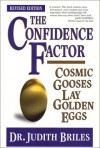 The Confidence Factor: Cosmic Gooses Lay Golden Eggs - Judith Briles