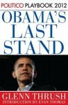 Obama's Last Stand: POLITICO Playbook 2012 (Kindle Single) - Glenn Thrush, Politico, Evan Thomas
