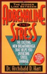 Adrenaline and Stress/the Exciting New Breakthrough That Helps You Overcome Stress Damage - Archibald D. Hart, Hart