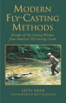 Modern Fly-Casting Methods: Decades of Fly-Casting Wisdom from America's Fly Casting Coach - Lefty Kreh, Rod Walinchus
