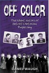 Off Color: The Violent History of Detroit's Notorious Purple Gang - Daniel Waugh