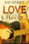 Love on the Rocks (Love on Tour Book 1) - Kay Harris
