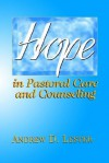 Hope in Pastoral Care and Counseling - Andrew D. Lester