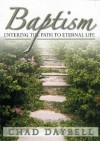 Baptism: Entering the Path to Eternal Life - Chad G. Daybell