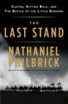The Last Stand: Custer, Sitting Bull, and the Battle of the Little Bighorn by Philbrick, Nathaniel (2010) Hardcover - Nathaniel Philbrick