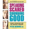 Speaking Scared, Sounding Good: Public Speaking for the Private Person - Peter Desberg