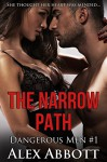 The Narrow Path: A Romantic Suspense Thriller (Dangerous Men by Alex Abbott Book 1) - Alex Abbott
