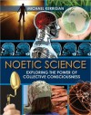 Noetic Science: Exploring the Power of Collective Consciousness - Michael Kerrigan