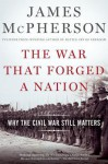 The War That Forged a Nation: Why the Civil War Still Matters - James M. McPherson