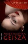 Amerykańska gejsza - Lea Jacobson, Agnieszka Wyszgrodzka-Gaik