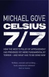 Celsius 7/7: How the West's Policy of Appeasement Has Provoked Yet More Fundamentalist Terror - And What Has to Be Done Now - Michael Gove