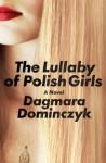 Lullaby of Polish Girls, The: A Novel - Dagmara Dominczyk