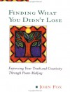 Finding What You Didn't Lose: Expressing Your Truth and Creativity Through Poem-Making (Inner Workbook.) - John Fox