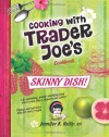 Skinny Dish! Cooking with Trader Joe's Cookbook - Jennifer K. Reilly, Kris Carr