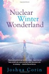 Nuclear Winter Wonderland: A Wild Tale of Nuclear Terror, Kidnapping, Gangsters and Family Values - Joshua Corin