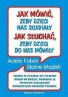 Jak Mówić, Żeby Dzieci Nas Słuchały, Jak Słuchać, Żeby Dzieci Do Nas Mówiły - Adele Faber, Elaine Mazlish