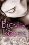 The Brevity of Roses - Linda Cassidy Lewis