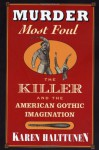Murder Most Foul: The Killer and the American Gothic Imagination - Karen Halttunen