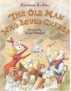 The Old Man Who Loved Cheese - Garrison Keillor, Anne Wilsdorf