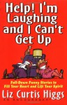 Help! I'm Laughing and I Can't Get Up: Fall-down Funny Stories to Fill Your Heart and Lift Your Spirits - Liz Curtis Higgs