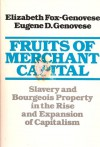 Fruits of Merchant Capital: Slavery & Bourgeois Property in the Rise & Expansion of Capitalism - Eugene D. Genovese, Elizabeth Fox-Genovese