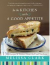 In the Kitchen with A Good Appetite: 150 Recipes and Stories About the Food You Love - Melissa Clark