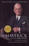 The Maverick and His Machine: Thomas Watson, Sr. and the Making of IBM - Kevin Maney
