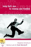 Being God's Man by Claiming Your Freedom - Stephen Arterburn, Kenny Luck, Todd Wendorff