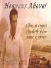 Heavens Above! - Ellen Margret, Jane Carver, Elizabeth Eden