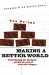 Making a Better World: Public Housing, the Red Scare, and the Direction of Modern Los Angeles - Don Parson, Kevin Starr