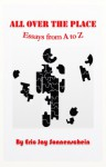 All Over the Place: Essays from A to Z - Eric Jay Sonnenschein