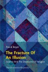 The Fracture of an Illusion: Science and the Dissolution of Religion: Frankfurt Templeton Lectures 2008 - Pascal Boyer, Wolfgang Achtner, Elisabeth Grab-Schmidt, Michael G. Parker, Thomas M. Schmidt
