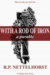 With a Rod of Iron: A Parable - R.P. Nettelhorst