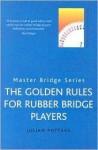 The Golden Rules for Rubber Bridge Players - Julian Pottage