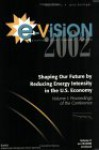 E-Vision 2002, Shaping Our Future by Reducing Energy Intensity in the U.S. Economy: Proceedings of the Conference - David Ortiz