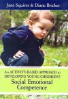 An Activity-Based Approach to Developing Young Children's Social and Emotional Competence [With CD-ROM] - Jane Squires