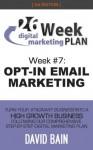 OPT-IN EMAIL MARKETING: Week #7 of the 26-Week Digital Marketing Plan [Edition 3.0] - David Bain