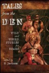 Tales from the Den: Wild and Weird Stories for Bears - R. Jackson, Larry C. Faulkner, Jay Neal, Randy Wyatt, Jay Starre, C.D. Reade, Daniel M. Jaffe, Lee Thomas, William Holden, Nathan Burgoine, Jeff Mann, Cynthia Ward, Karl von Uhl, Nicolas Mann, John Genest, Hank Edwards
