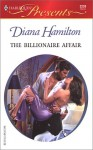 The Billionaire Affair (Mistress to a Millionaire) (Harlequin Presents) - Diana Hamilton