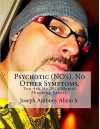 Psychotic (NOS). No Other Symptoms.: You Are My 2014 Mental Phucking Illness. (Cocaine. 1967. Book 31) - Joseph Anthony Alizio Jr., Vincent Joseph Allen, Edward Joseph Ellis