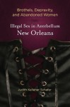 [INACTIVE] Brothels, Depravity, and Abandoned Women: Illegal Sex in Antebellum New Orleans - Judith Kelleher Schafer