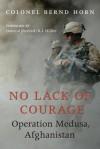 No Lack of Courage: Operation Medusa, Afghanistan - Bernd Horn, R.J. Hillier