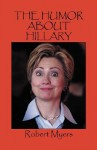 The Humor about Hillary - Robert Myers