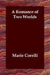 A Romance of Two Worlds - Marie Corelli