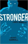 Stronger: A Super Human Clash - Michael Carroll